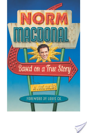 """Based On A True Story:  A Memoir"" by Norm Macdonald"